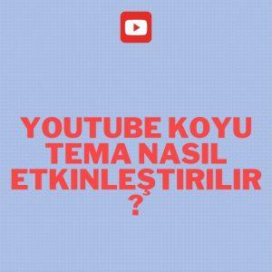 Youtube koyu tema nasıl etkinleştirilir?