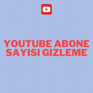Youtube Abone Sayısı Gizleme