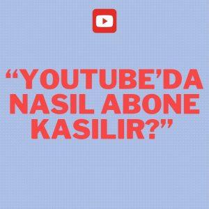 Youtube'da Nasıl Abone Kasılır?