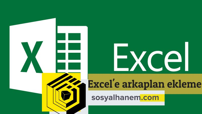 MS Excel' Arkaplan Nasıl Eklenir? /Silinir?