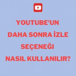 youtube daha sonra izle