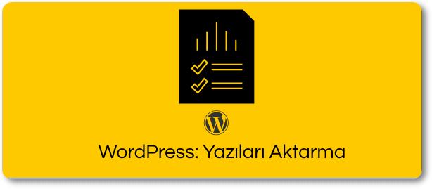 WordPress Yazılarını Başka Siteye Aktarma