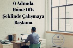 6 Adımda Home Ofis Şeklinde Çalışmaya Başlamak