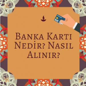 Banka Kartı Nedir? Nasıl Alınır?