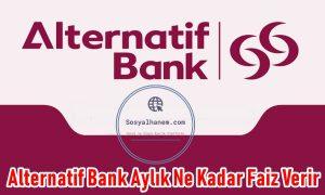Alternatif Bank Aylık Ne Kadar Faiz Verir