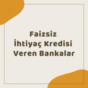 Faizsiz İhtiyaç Kredisi Veren Bankalar