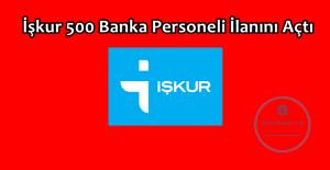 İşkur 500 Banka Personeli İlanını Açtı