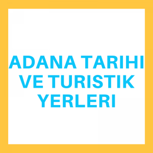 Adana Tarihi ve Turistik Yerleri