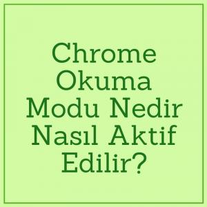 Chrome Okuma Modu Nedir Nasıl Aktif Edilir