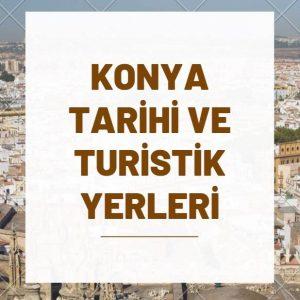 Konya Tarihi ve Turistik Yerleri