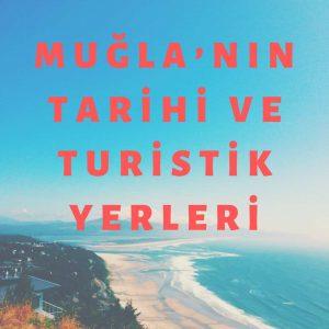 Muğla'nın Tarihi ve Turistik Yerleri