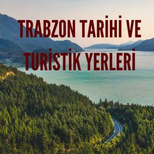 Trabzon Tarihi ve Turistik Yerleri