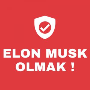 Elon Musk Olmak !