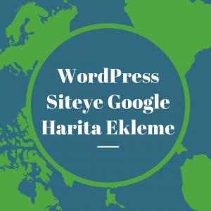 WordPress Siteye Google Harita Ekleme