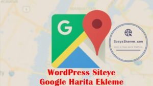 WordPress Siteye Google Harita Ekleme Nasıl Yapılır