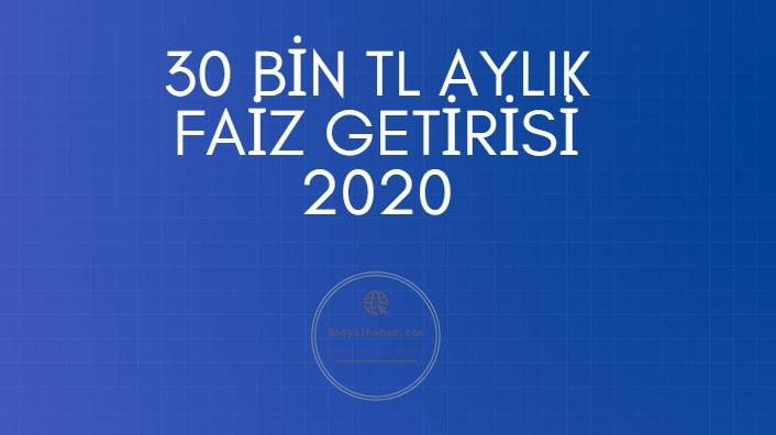 30 bin TL Aylık Faiz Getirisi 2020 2