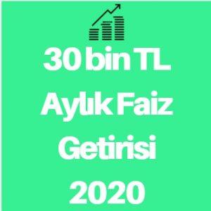 30 bin TL Aylık Faiz Getirisi 2020